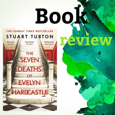 The 7 deaths of Evelyn Hardcastle book by Stuart Turton review