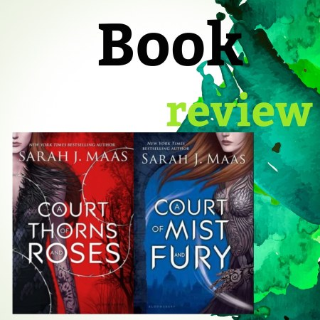 A court of thornes and roses and A court of myst and fury book review
